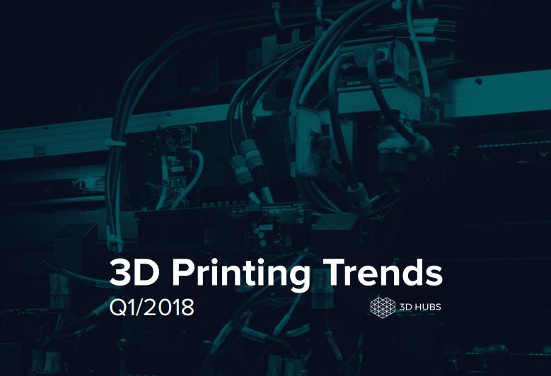 3D Hubs发布2018年第一季度3D打印趋势报告