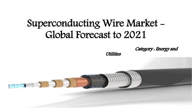 到2021年全球超导线材市场规模将超10亿美元